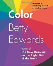 Color by Betty Edwards: A Course in Mastering the Art of Mixing Colors-Betty Edw