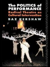 The Politics of Performance : Radical Theatre As Cultural Intervention by Baz.