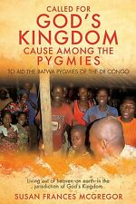 CALLED FOR GOD'S KINGDOM CAUSE AMONG THE PYGMIES by Susan F McGregor NEW COPY
