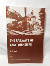 The Railways of East Yorkshire by C.T. Goode