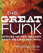 The Great Funk: Styles of the Shaggy, Sexy, Shameless 1970s by Hine, Thomas, Goo