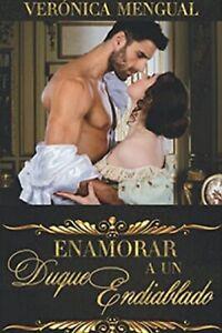 Libro Enamorar a un duque endiablado: Serie Segundas Hijas 1 Verónica Mengual