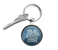 Quote keyring -Not all that Wander - Graduation gift - Christmas gifts for him