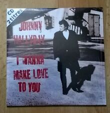 JOHNNY HALLYDAY CD SINGLE 2 TITRES sur fond blanc I WANNA MAKE LOVE TO YOU