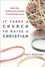 It Takes a Church to Raise a Christian : How the Community of God Transforms...