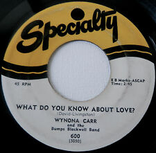 WYNONA CARR .. What Do You Know About Love/ Heartbreak Melody .. SPECIALTY 600