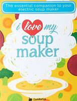 I Love My Soup Maker The Only Soup Machine Recipe Book Youll Ever Need