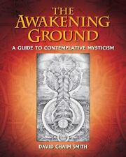 Excellent, The Awakening Ground: A Guide to Contemplative Mysticism, Smith, Davi