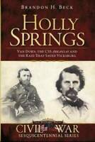 Holly Springs:: Van Dorn, the CSS Arkansas and the Raid That Saved V - VERY GOOD