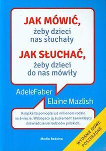 JAK MOWIC ZEBY DZIECI NAS SLUCHALY JAK SLUCHAC ..Faber Mazlish