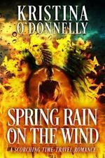 Spring Rain in the Wind : A Historical Time Travel by Kristina O'Donnelly...