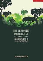 The Learning Rainforest: Great Teaching in Real Classrooms by Tom Sherrington