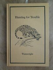 Hunting for Trouble by Wainwright Limited Signed Edition Safari Press