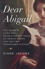"""DEAR ABIGAIL"" - Life & Revolutionary Ideas of Abigail Adams & Sisters ~NEW Book"