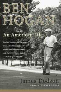 Ben Hogan : An American Life by James Dodson