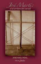 Jose Marti: a la Lumbre Del Zarzal by José Raul Vidal (2014, Paperback)