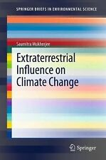 SpringerBriefs in Environmental Science Ser.: Extraterrestrial Influence on...