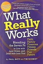 What Really Works: Blending the 7 Fs for the Life You Imagine by Paul Batz