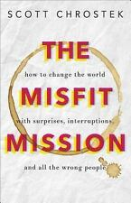 The Misfit Mission: How to Change the World with Surprises, Interruptions, and A