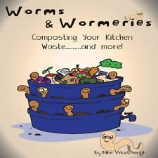 Worms and Wormeries : Composting Your Kitchen Waste. . and More! by Mike...