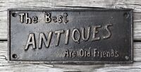 THE BEST ANTIQUES ARE OLD FRIENDS Vintage Cast Iron Sign