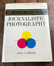 The ART and TECHNIQUES of JOURNALISTIC PHOTOGRAPHY - OTHA C SPENCER