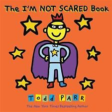 The I'M NOT SCARED Book: By Parr, Todd