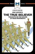 The True Believer: Thoughts on the Nature of Mass Movements (The Macat Library)
