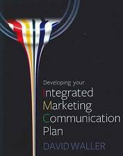 Developing Your Integrated Marketing Communication Plan by David Waller...