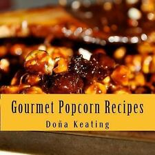 Gourmet Popcorn Recipes by Doña Keating (2014, Paperback)