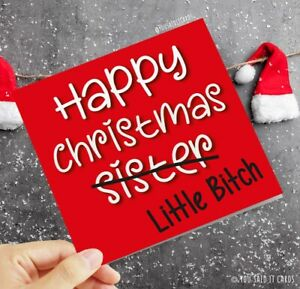 Happy Christmas Sister Little Bitch / Funny Rude Offensive Witty Christmas Card
