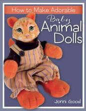 How to Make Adorable Baby Animal Dolls : With Soft-Sculpted Bodies and Heads...