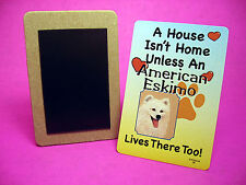 """American Eskimo"" A House Isn't Home - Dog Fridge Magnet - Sku# 38"