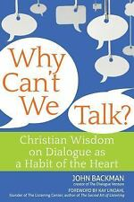 Why Can't We Talk?: Christian Wisdom On Dialogue As A Habit Of The Heart: By ...