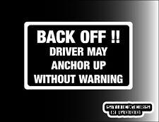 BACK OFF STICKER DRIVER MAY ANCHOR UP funny warning sticker Hgv caravan van