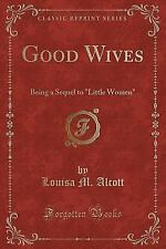 Good Wives: Being a Sequel to Little Women (Classic Reprint) (Paperback or Softb
