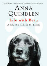 Life with Beau: A Tale of a Dog and His Family by Anna Quindlen (Hardback) Book