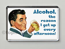 New, Quality Retro Fridge Magnet - ALCOHOL, THE REASON I GET UP EVERY AFTERNOON!