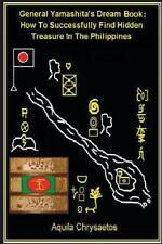 General Yamashita's Dream Book : How to Successfully Find Hidden Treasure in...