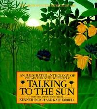 Talking to the Sun : An Illustrated Anthology of Poems for Young People by Koch