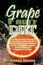 Grapefruit Diet: the Complete Guide to Grapefruit Nutrition and the...