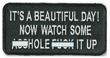 ITS A BEAUTIFUL DAY NOW WATCH SOME A$$HOLE F*CK IT UP - IRON ON PATCH