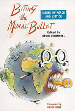 Biting the Moral Bullet: Issues of Peace and Justice by O'Donnell, Kevin