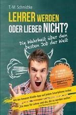 Lehrer Werden Oder Lieber Nicht? Die Wahrheit über Den Besten Job der Welt by...
