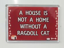 A HOUSE IS NOT A HOME WITHOUT A RAGDOLL CAT Fridge Magnet - Ideal Gift/Present