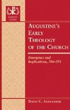 Augustine's Early Theology of the Church: Emergence and Implications, 386-391 (P