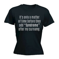 Womens Funny T Shirt Syndrome After My Surname Birthday Joke tee Gift T-SHIRT
