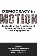Democracy in Motion: Evaluating the Practice and Impact of Deliberative Civic E