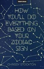 How You'll Do Everything Based on Your Zodiac Sign by Chrissy Stockton (2016,...