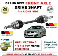FOR OPEL VECTRA C 1.6 1.8 16V Manual 2002-2008 1xNEW FRONT AXLE RIGHT DRIVESHAFT